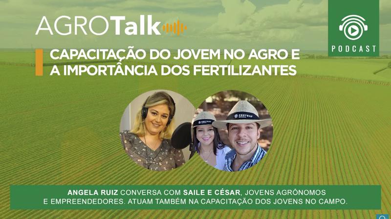 Podcast Agrotalk: Capacitação do Jovem no Agro e a importância dos fertilizantes